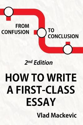 From Confusion to Conclusion: How to Write a First-Class Essay