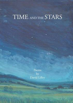 Time and the Stars: Poems by David Lilley