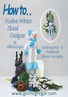 How to Winter Festive Floral Designs: Contemporary & Traditional Flower Arranging