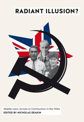 Radiant Illusion?: Middle-Class Recruits to Communism in the 1930s