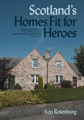 Scotland's Homes Fit for Heroes: Garden City Influences on the Development of Scottish Working Class Housing 1900 to 1939
