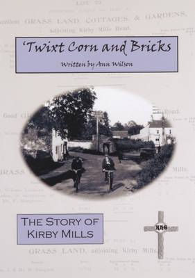 Twixt Corn and Bricks: The Story of Kirby Mills