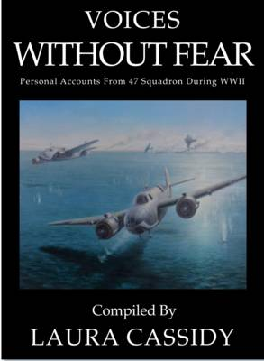 Voices Without Fear: Personal Accounts from 47 Squadron During WWII