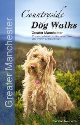 Countryside Dog Walks - Greater Manchester: 20 Graded Walks with No Stiles for Your Dogs