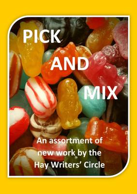 Pick and Mix: An Assortment of New Work by the Hay Writers' Circle