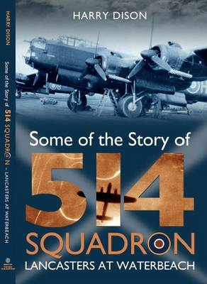 Some of the Story of 514 Squadron: Lancasters at Waterbeach