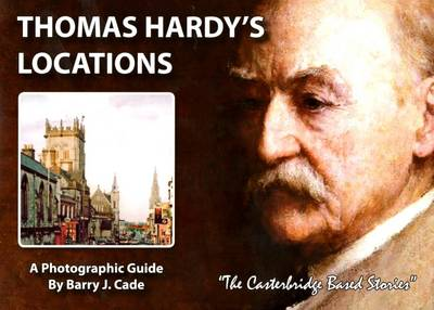 Thomas Hardy's Locations (A Photographic Guide): The Casterbridge Based Stories
