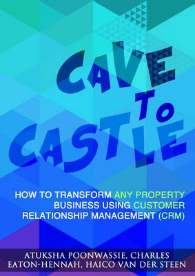Cave to Castle: How To Transform Any Property Business Using Customer Relationship Management (CRM)