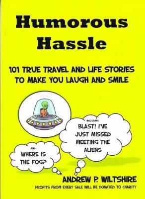 Humorous Hassle: 101 True Travel Life and Life Stories to Make You Laugh and Smile
