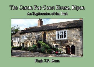 The Canon Fee Courthouse, Ripon: An Exploration of the Past