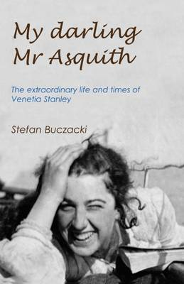My Darling Mr Asquith: The Extraordinary Life and Times of Venetia Stanley