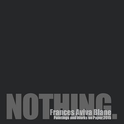 Nothing Frances Aviva Blane, Paintings and Works on Paper 2015
