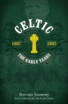 Celtic: The Early Years: 1887-1892