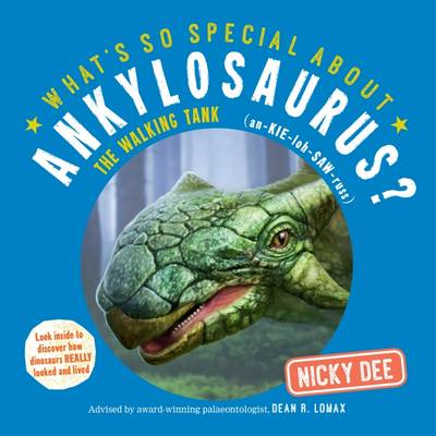 What's So Special About Ankylosaurus: Look Inside to Discover How Dinosaurs Looked and Lived