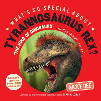 What's So Special About Tyrannosaurus Rex: Look Inside to Discover How Dinosaurs Really Looked and Lived