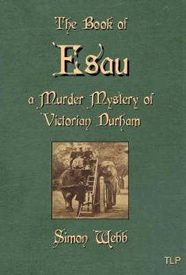 The Book of Esau: A Murder Mystery of Victorian Durham