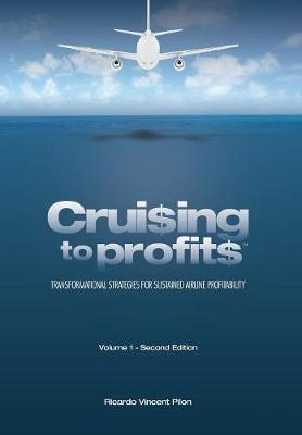 Cruising to Profits, Volume 1: Transformational Strategies for Sustained Airline Profitability