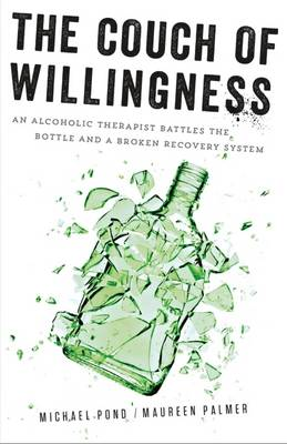 The Couch of Willingness: An Alcoholic Therapist Battles the Bottle and a Broken Recovery System