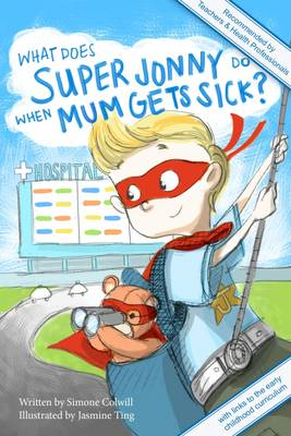 What Does Super Jonny Do When Mum Gets Sick?: Recommended by Teachers and Health Professionals