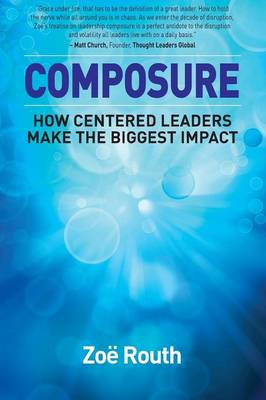 Composure: How Centered Leaders Make the Biggest Impact