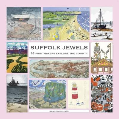 Suffolk Jewels: 38 Printmakers Explore the County
