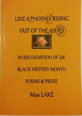A Like a Phoenix Rising Out of the Ashes in Recognition of UK Black History Month: Poems & Prose