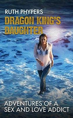 Dragon King's Daughter: Adventures of a Sex and Love Addict: 2017