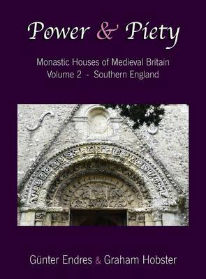 Power and Piety: Monastic Houses of Medieval Britain - Volume 2 - Southern England