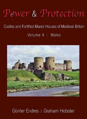 Power and Protection: Castles and Fortified Manor Houses of Medieval Britain - Volume 4 - Wales