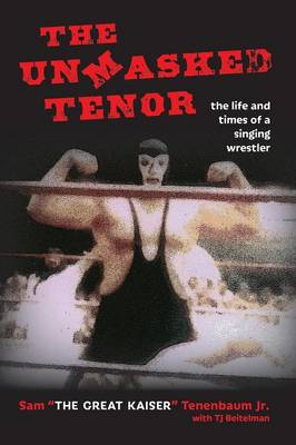 The Unmasked Tenor: The Life and Times of a Singing Wrestler