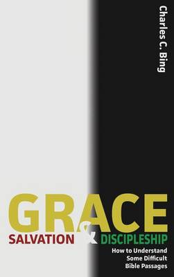 Grace, Salvation, and Discipleship: How to Understand Some Difficult Bible Passages