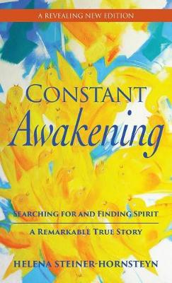 Constant Awakening: Searching for and Finding Spirit - A Remarkable True Story