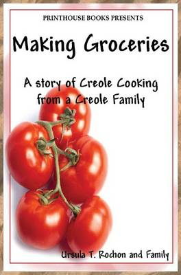 Making Groceries: A Story of Creole Cooking from a Creole Family