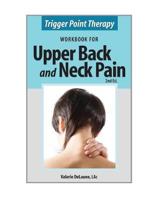 Trigger Point Therapy Workbook for Upper Back and Neck Pain: (Second Edition)