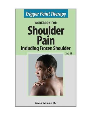 Trigger Point Therapy for Shoulder Pain Including Frozen Shoulder: (Second Edition)