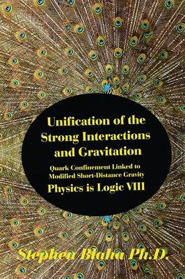 Unification of the Strong Interactions and Gravitation: Quark Confinement Linked to Modified Short-Distance Gravity; Physics Is Logic VIII
