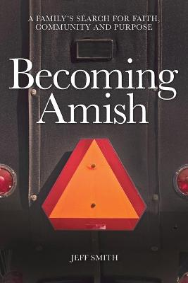 Becoming Amish: A Family's Search for Faith, Community and Purpose