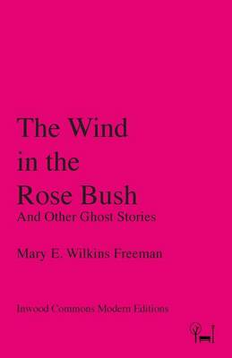 The Wind in the Rose Bush: And Other Ghost Stories
