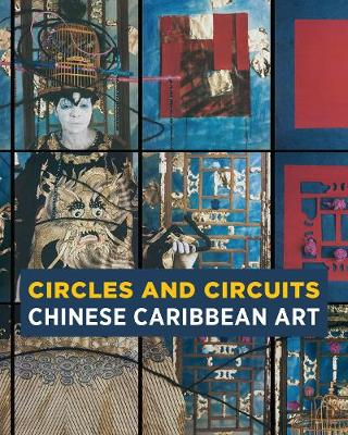 Circles and Circuits: Chinese Caribbean Art