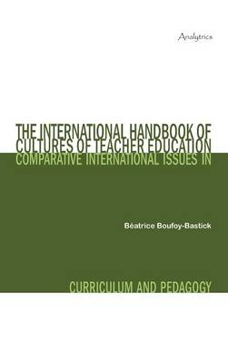The International Handbook of Cultures of Teacher Education: Comparative International Issues in Curriculum and Pedagogy