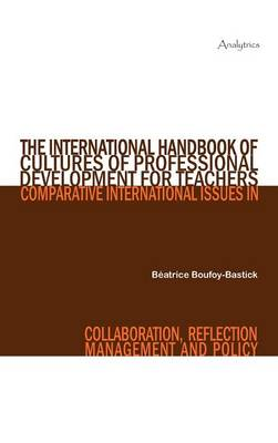 The International Handbook of Cultures of Professional Development for Teachers: Comparative International Issues in Collaboration, Reflection, Management and Policy