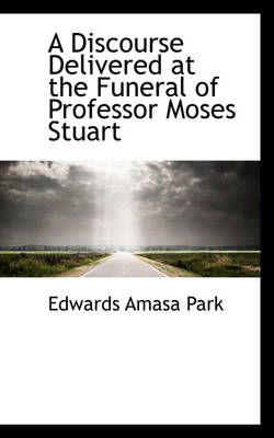 A Discourse Delivered at the Funeral of Professor Moses Stuart