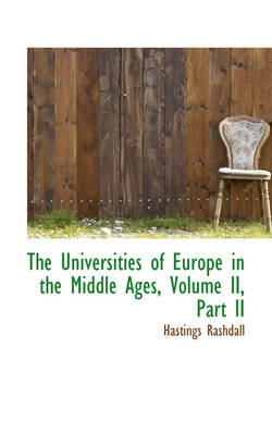 The Universities of Europe in the Middle Ages, Volume II, Part II