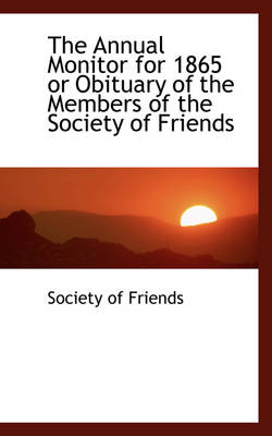 The Annual Monitor for 1865 or Obituary of the Members of the Society of Friends