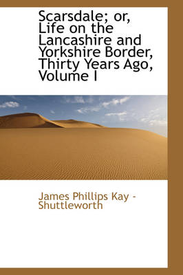 Scarsdale; Or, Life on the Lancashire and Yorkshire Border, Thirty Years Ago, Volume I
