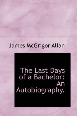 The Last Days of a Bachelor: An Autobiography.