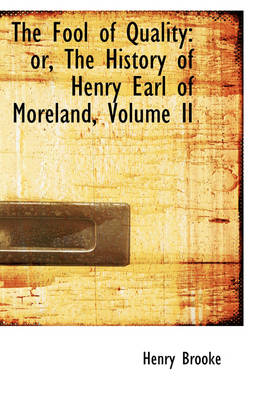 The Fool of Quality: Or, the History of Henry Earl of Moreland, Volume II
