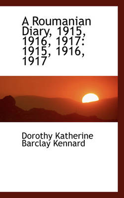 A Roumanian Diary: 1915, 1916, 1917: 1915, 1916, 1917