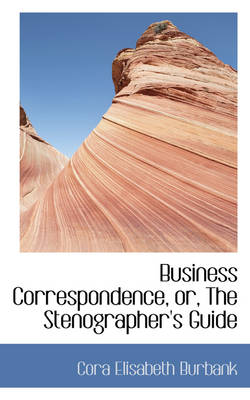 Business Correspondence or the Stenographer's Guide