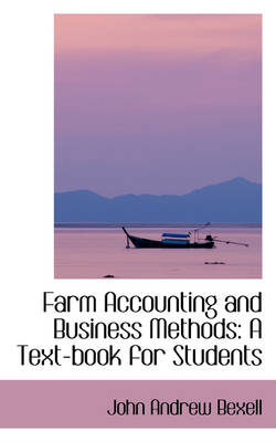 Farm Accounting and Business Methods: A Text-Book for Students